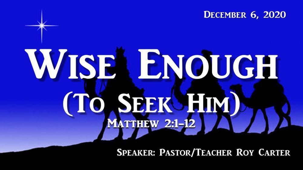 Wise Enough (to Seek Him)